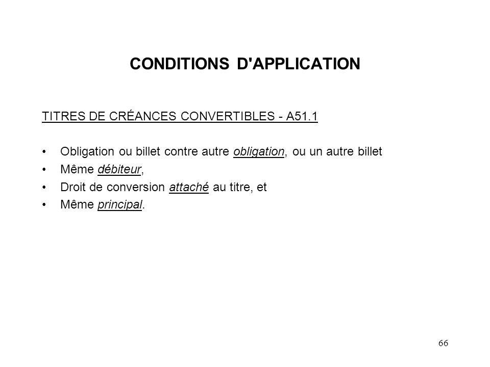67 CONSÉQUENCES TITRES DE CRÉANCES CONVERTIBLES - A51.1 Coût et PD du titre convertible = PBR avant l échange –PBR nouveau titre = PBR des anciens titres