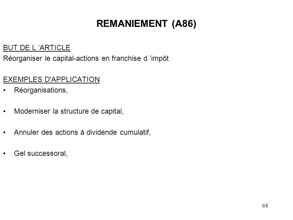 69 REMANIEMENT (A86) Aucune définition de la notion de REMANIEMENT DU CAPITAL –Référer aux lois régissant les sociétés.