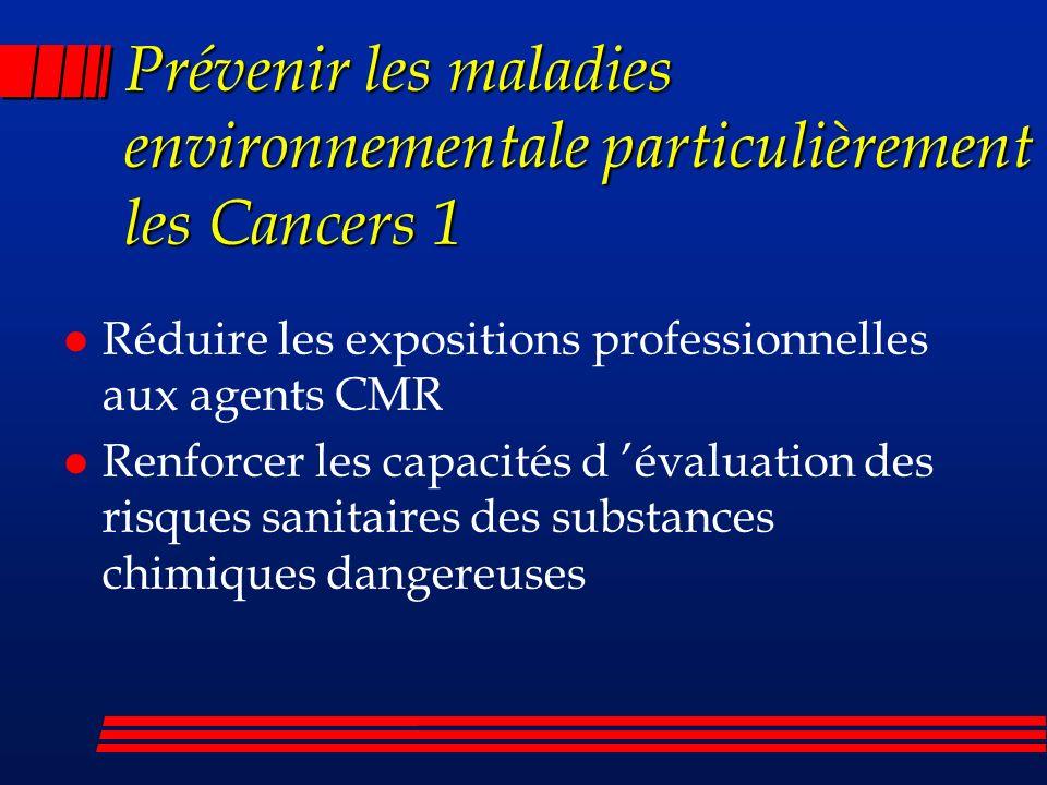 Prévenir les maladies environnementale particulièrement les Cancers 2 l Renforcer les connaissances fondamentales des déterminants environnementaux et sociétaux de la santé des populations et le développement de nouvelles méthodes en sciences expérimentales