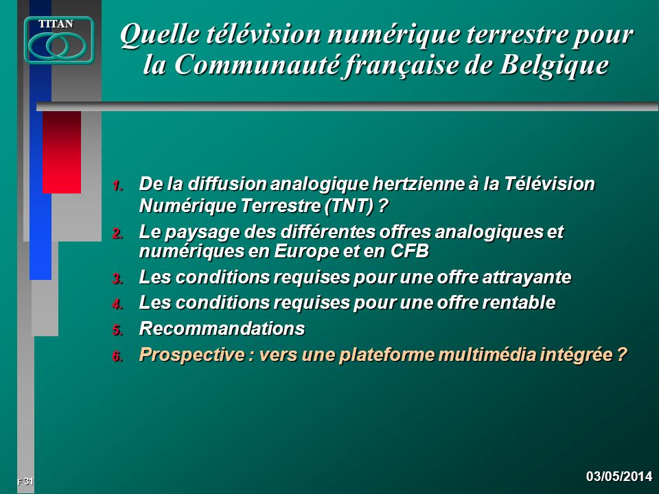 32 FTITAN03/05/2014 Exemple dune plateforme intégrée en HD avec un accès broadcast, un accès internet et des services complémentaires CONDITIONALACCESS S.