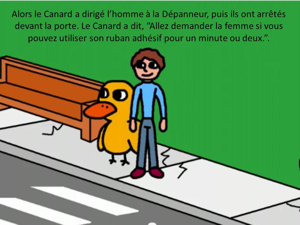 Lhomme a dit, Ruban adhésif? Pourquoi?. Le Canard a dit, là est la porte!.