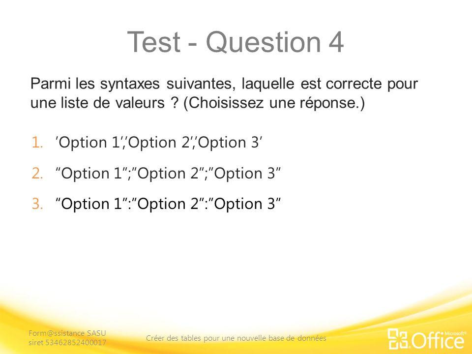 Test - Question 4 Placez chaque option entre des guillemets doubles et séparez chaque option à laide dun point-virgule.