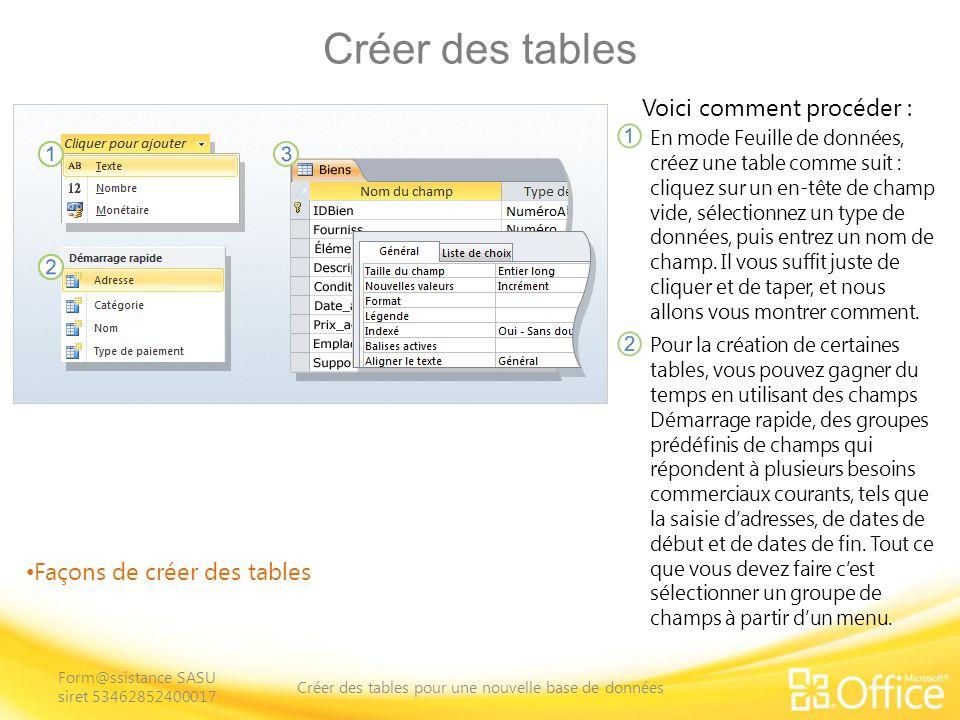 Créer des tables Façons de créer des tables Voici comment procéder : Par opposition au mode Feuille de données, le mode Création vous permet de contrôler chaque champ et propriété dans une table.