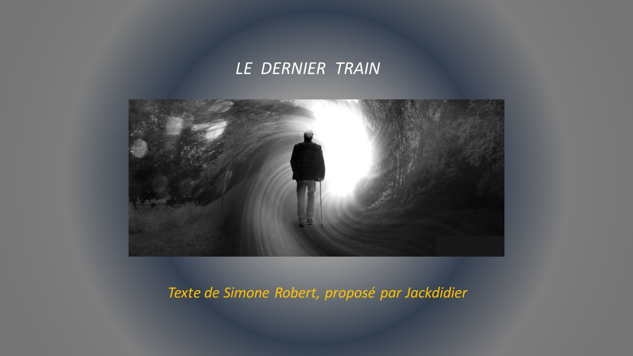 LE DERNIER TRAIN Texte de Simone Robert, proposé par Jackdidier