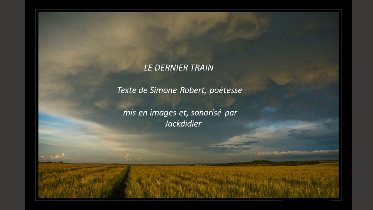 LE DERNIER TRAIN Texte de Simone Robert, poétesse mis en images et, sonorisé par Jackdidier