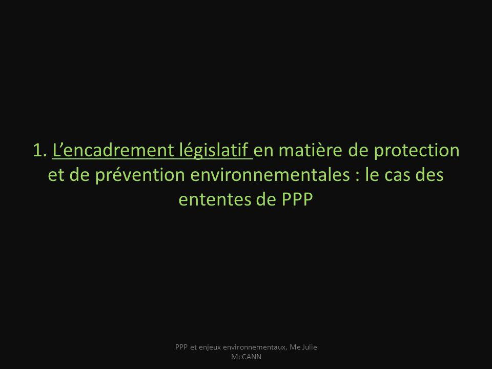Les obligations environnementales en bref Le cadre législatif provincial : exemples choisis tirés des législation de la Colombie- Britannique, de lAlberta, de lOntario et du Québec Lentente de PPP en particulier : les problèmes posés par la durée, lampleur et le mode de paiement retenu.