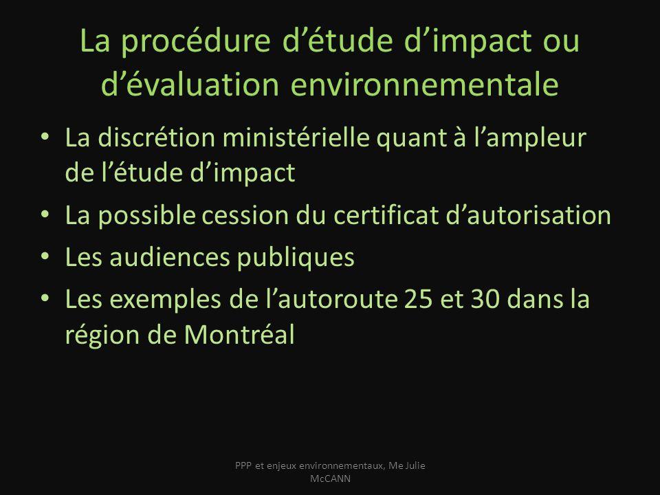 Les audiences publiques Le déroulement La portée Les problèmes rencontrés – Incomplétude des projets – Questions demeurées sans réponses – Conflit dintérêt apparent PPP et enjeux environnementaux, Me Julie McCANN