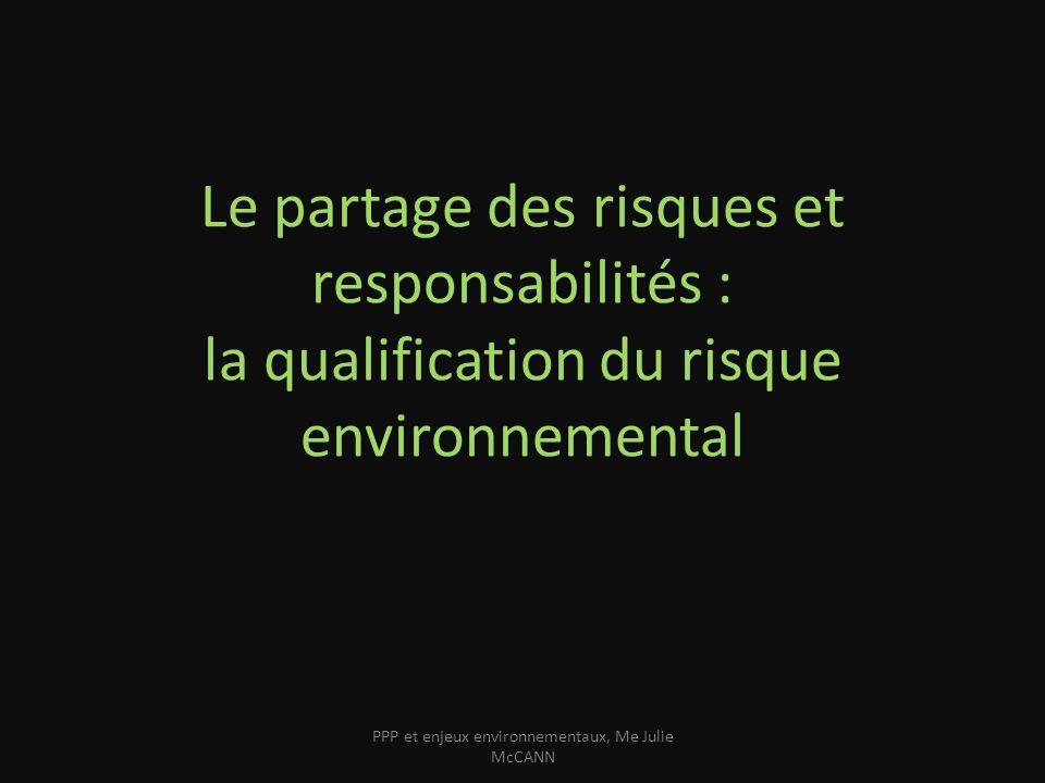 Le partage des risques et responsabilités : la qualification du risque environnemental -Le risque pré-contractuel -Le risque lié aux travaux -Le risque durant la vie du contrat PPP et enjeux environnementaux, Me Julie McCANN