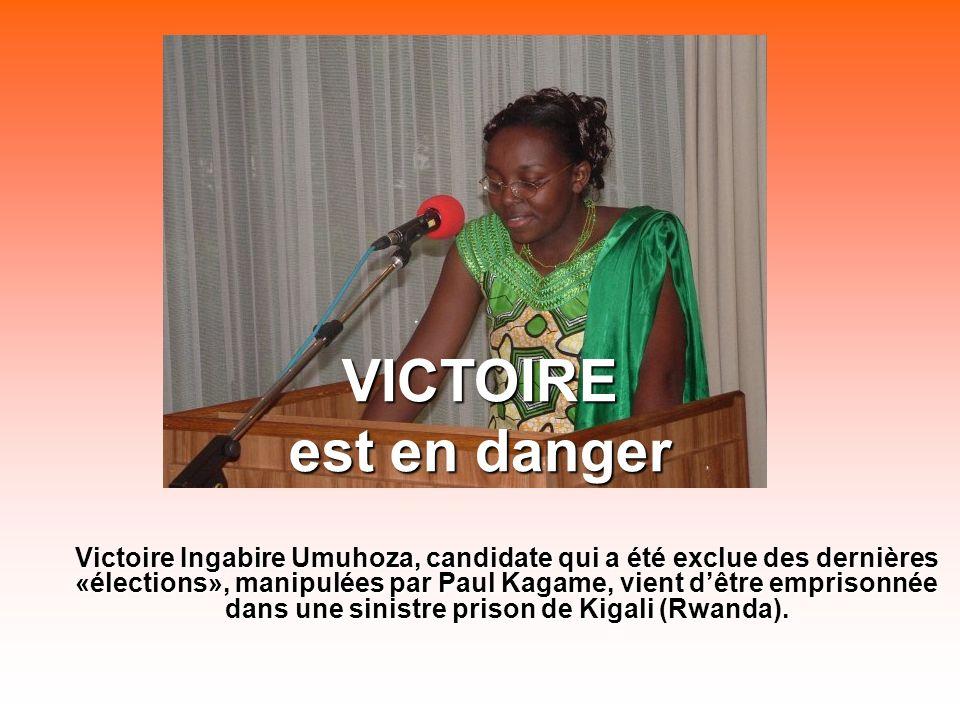 VICTOIRE est en danger Victoire Ingabire Umuhoza, candidate qui a été exclue des dernières «élections», manipulées par Paul Kagame, vient dêtre emprisonnée dans une sinistre prison de Kigali (Rwanda).