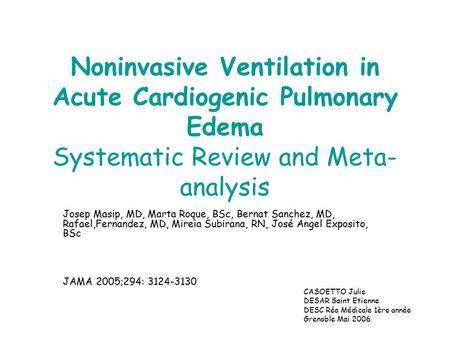 Noninvasive Ventilation in Acute Cardiogenic Pulmonary Edema Systematic Review and Meta- analysis Josep Masip, MD, Marta Roque, BSc, Bernat Sanchez, MD,