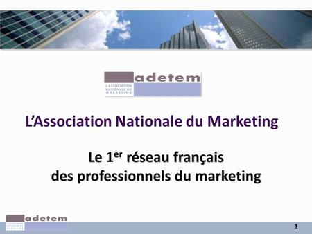 1 Le réseau français des professionnels du marketing Le 1 er réseau français des professionnels du marketing L'Association Nationale du Marketing.