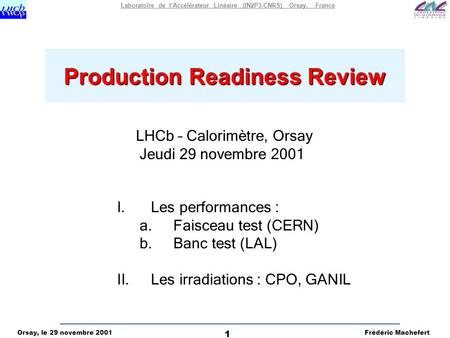 Orsay, le 29 novembre 2001Frédéric Machefert 1 Laboratoire de l'Accélérateur Linéaire (IN2P3-CNRS) Orsay, France Production Readiness Review LHCb – Calorimètre,
