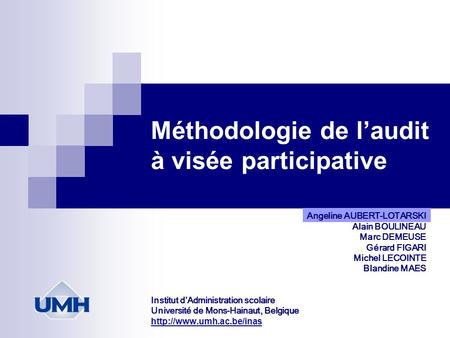 Méthodologie de l'audit à visée participative Angeline AUBERT-LOTARSKI Alain BOULINEAU Marc DEMEUSE Gérard FIGARI Michel LECOINTE Blandine MAES Institut.