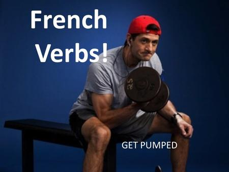 French Verbs! GET PUMPED. You should know ALL of these verbs! Etre, habiter, quitter, arriver, passer, parler, ecouter, etudier, regarder, lever, aimer,