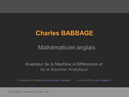 Charles BABBAGE Inventeur de la Machine à Différences et de la Machine Analytique 26 décembre 1791 Walworth road, Londres, Angleterre - 18 octobre 1871.