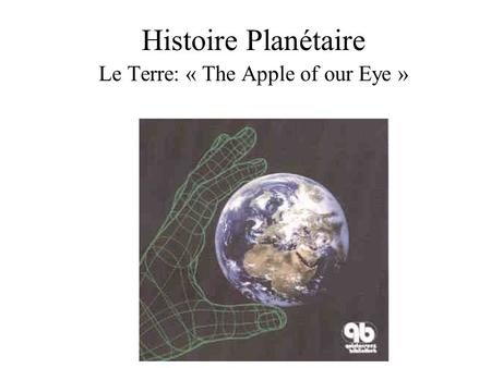 Histoire Planétaire Le Terre: « The Apple of our Eye »