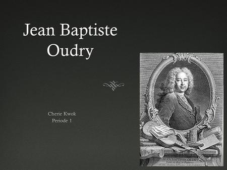 Jean Baptiste Oudry Cherie Kwok Periode 1.
