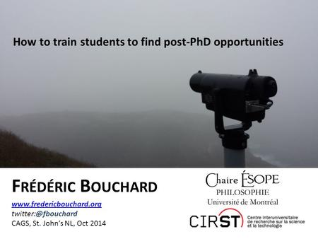F RÉDÉRIC B OUCHARD   CAGS, St. John's NL, Oct 2014 How to train students to find post-PhD.