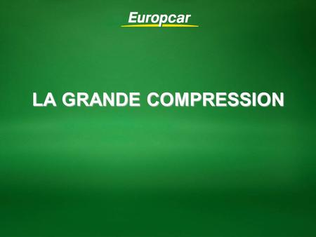 LA GRANDE COMPRESSION. Europcar confidential © 2010 2 Campagne de communication AutoLiberté Lancement le 5 novembre.