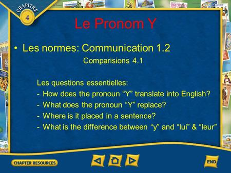 "4 Le Pronom Y Les normes: Communication 1.2 Comparisions 4.1 Les questions essentielles: -How does the pronoun ""Y"" translate into English? -What does the."