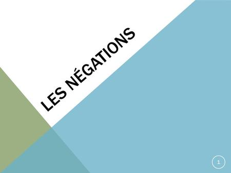 LES NÉGATIONS 1. NE…PAS French has double negations, meaning the negation is made of two parts. Je ne veux pas travailler. Elle n'aime pas se réveiller.