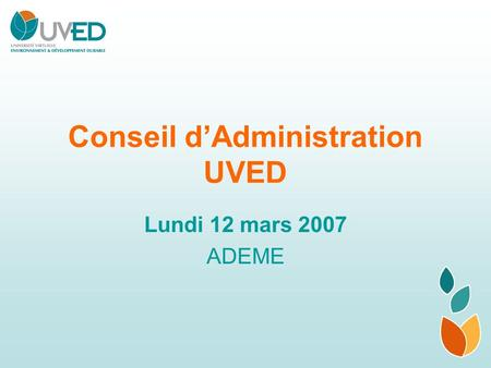 Conseil d'Administration UVED Lundi 12 mars 2007 ADEME.