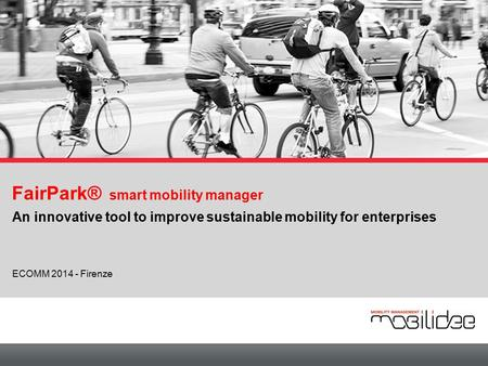 FairPark® smart mobility manager An innovative tool to improve sustainable mobility for enterprises ECOMM 2014 - Firenze.