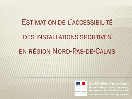 E STIMATION DE L ' ACCESSIBILITÉ DES INSTALLATIONS SPORTIVES EN RÉGION N ORD -P AS - DE -C ALAIS.