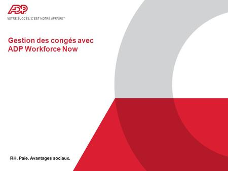 © 2012 ADP, Inc. ADP Proprietary and Confidential - All Rights Reserved. For Internal Use Only. Gestion des congés avec ADP Workforce Now.