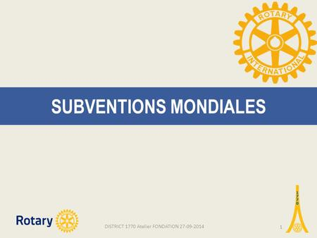 SUBVENTIONS MONDIALES DISTRICT 1770 Atelier FONDATION 27-09-2014 1.