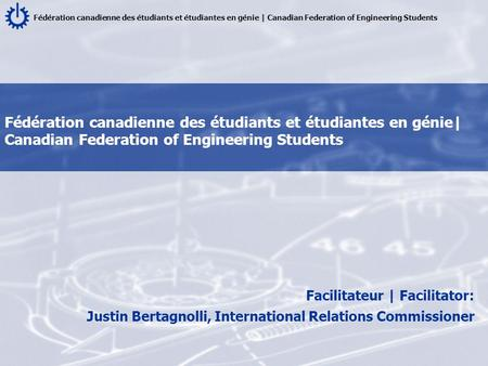Fédération canadienne des étudiants et étudiantes en génie | Canadian Federation of Engineering Students Facilitateur | Facilitator: Justin Bertagnolli,