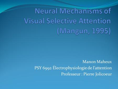 Manon Maheux PSY 6992 Électrophysiologie de l'attention Professeur : Pierre Jolicoeur.