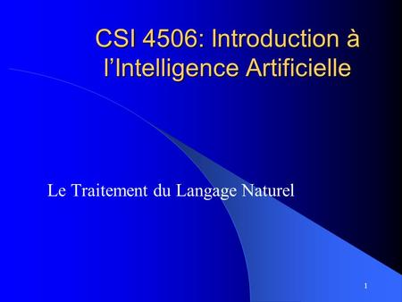 1 CSI 4506: Introduction à l'Intelligence Artificielle Le Traitement du Langage Naturel.