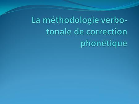 La méthodologie verbo-tonale de correction phonétique