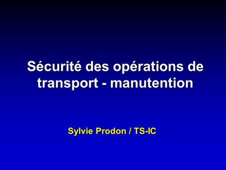 Sécurité des opérations de transport - manutention Sylvie Prodon / TS-IC.