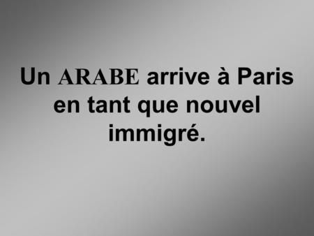 Un ARABE arrive à Paris en tant que nouvel immigré.