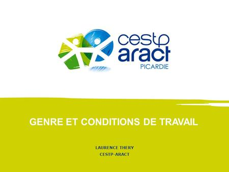 LAURENCE THERY CESTP-ARACT GENRE ET CONDITIONS DE TRAVAIL.