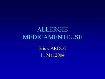 ALLERGIE MEDICAMENTEUSE Eric CARDOT 11 Mai 2004. Incidence et prévalence Boston collaborative drug surveillance program :4031 patients 6,1 à 10,9% des.