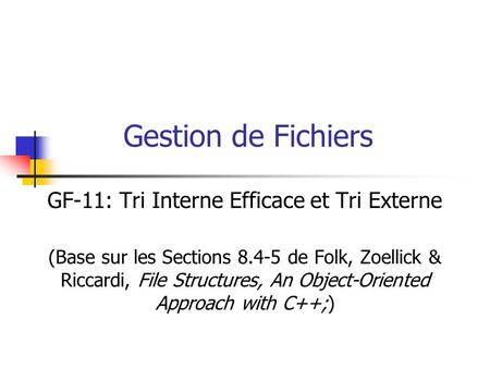 Gestion de Fichiers GF-11: Tri Interne Efficace et Tri Externe (Base sur les Sections 8.4-5 de Folk, Zoellick & Riccardi, File Structures, An Object-Oriented.