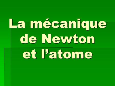 La mécanique de Newton et l'atome. L'interaction gravitationnelle.