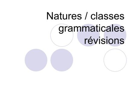 Natures / classes grammaticales révisions