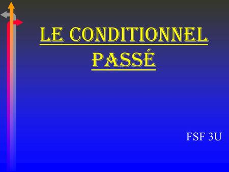 LE conditionnel passé FSF 3U.