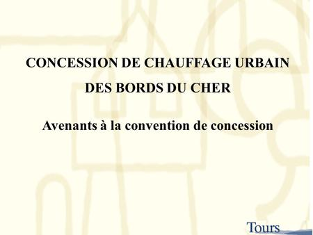 CONCESSION DE CHAUFFAGE URBAIN DES BORDS DU CHER Avenants à la convention de concession.