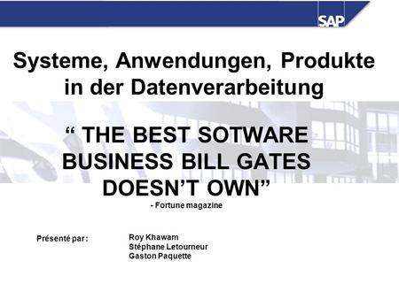 """ THE BEST SOTWARE BUSINESS BILL GATES DOESN'T OWN"" - Fortune magazine Systeme, Anwendungen, Produkte in der Datenverarbeitung Présenté par : Roy Khawam."