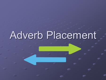 Adverb Placement. Traduisez..... Sometimes – quelquefois From time to time – de temps en temps Once a week – une fois par semaine Often – souvent Usually.