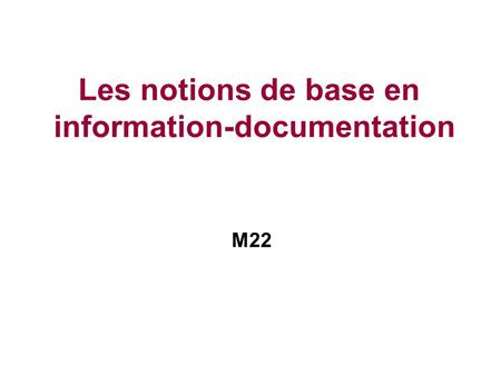 Les notions de base en information-documentation M22.