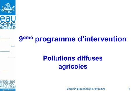 Direction Espace Rural & Agriculture1 9 ème programme d'intervention Pollutions diffuses agricoles.
