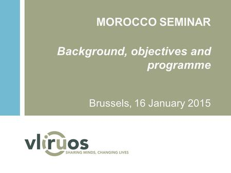MOROCCO SEMINAR Background, objectives and programme Brussels, 16 January 2015.