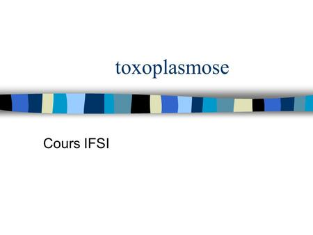Toxoplasmose Cours IFSI.