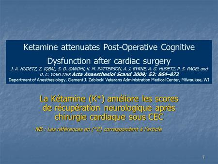 1 Ketamine attenuates Post-Operative Cognitive Dysfunction after cardiac surgery J. A. HUDETZ, Z. IQBAL, S. D. GANDHI, K. M. PATTERSON, A. J. BYRNE, A.